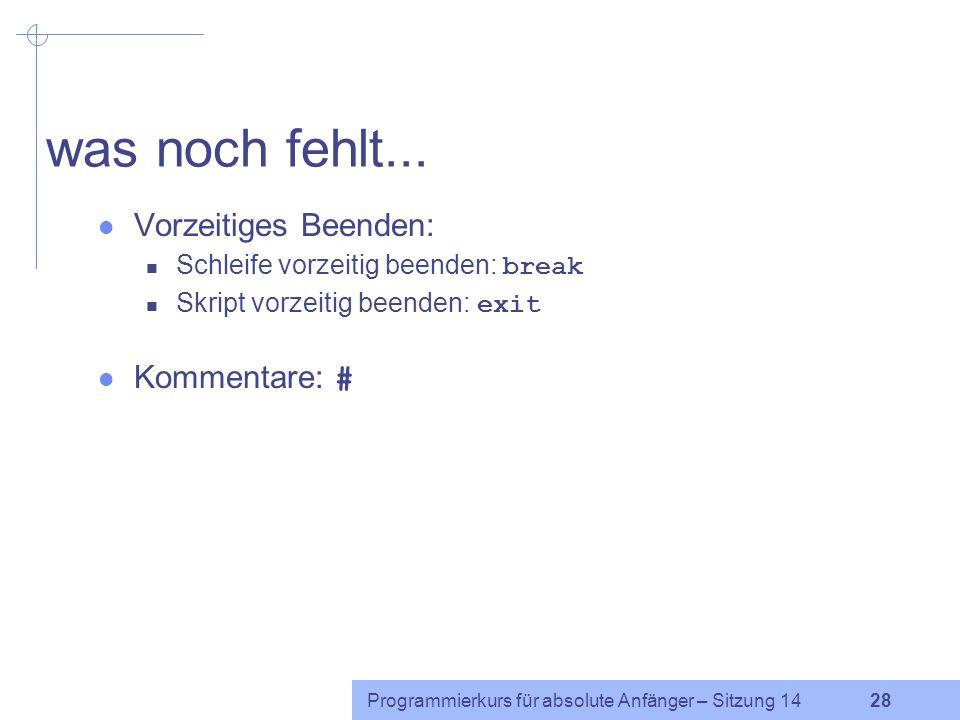 Programmierkurs für absolute Anfänger – Sitzung 14 27 for-Schleife (2) Syntax: for (( Ausdruck1 ; Ausdruck2 ; Ausdruck3 )) do Befehle done Beispiel: f