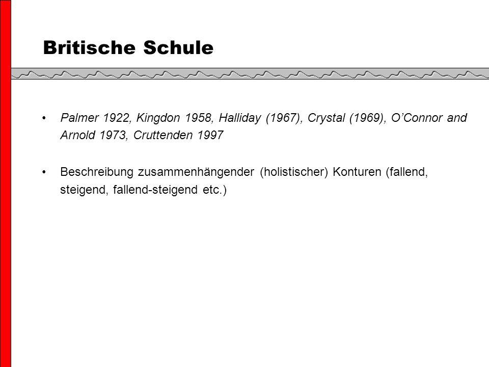 Britische Schule Palmer 1922, Kingdon 1958, Halliday (1967), Crystal (1969), OConnor and Arnold 1973, Cruttenden 1997 Beschreibung zusammenhängender (holistischer) Konturen (fallend, steigend, fallend-steigend etc.)