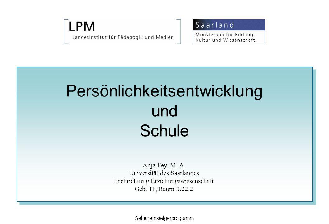 Persönlichkeitsentwicklung und Schule Anja Fey, M. A. Universität des Saarlandes Fachrichtung Erziehungswissenschaft Geb. 11, Raum 3.22.2 Seiteneinste
