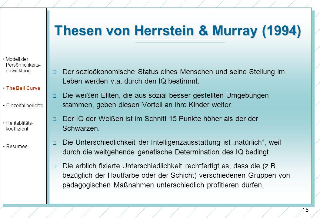 15 Thesen von Herrstein & Murray (1994) Der sozioökonomische Status eines Menschen und seine Stellung im Leben werden v.a. durch den IQ bestimmt. Die