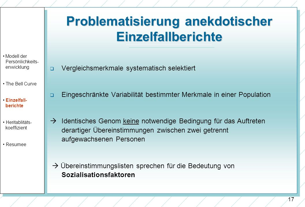 17 Problematisierung anekdotischer Einzelfallberichte Vergleichsmerkmale systematisch selektiert Eingeschränkte Variabilität bestimmter Merkmale in ei
