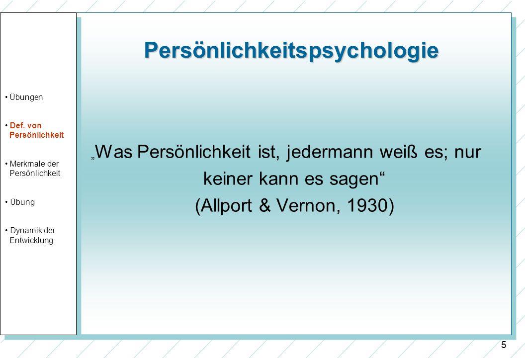 5 Persönlichkeitspsychologie Was Persönlichkeit ist, jedermann weiß es; nur keiner kann es sagen (Allport & Vernon, 1930) Übungen Def. von Persönlichk