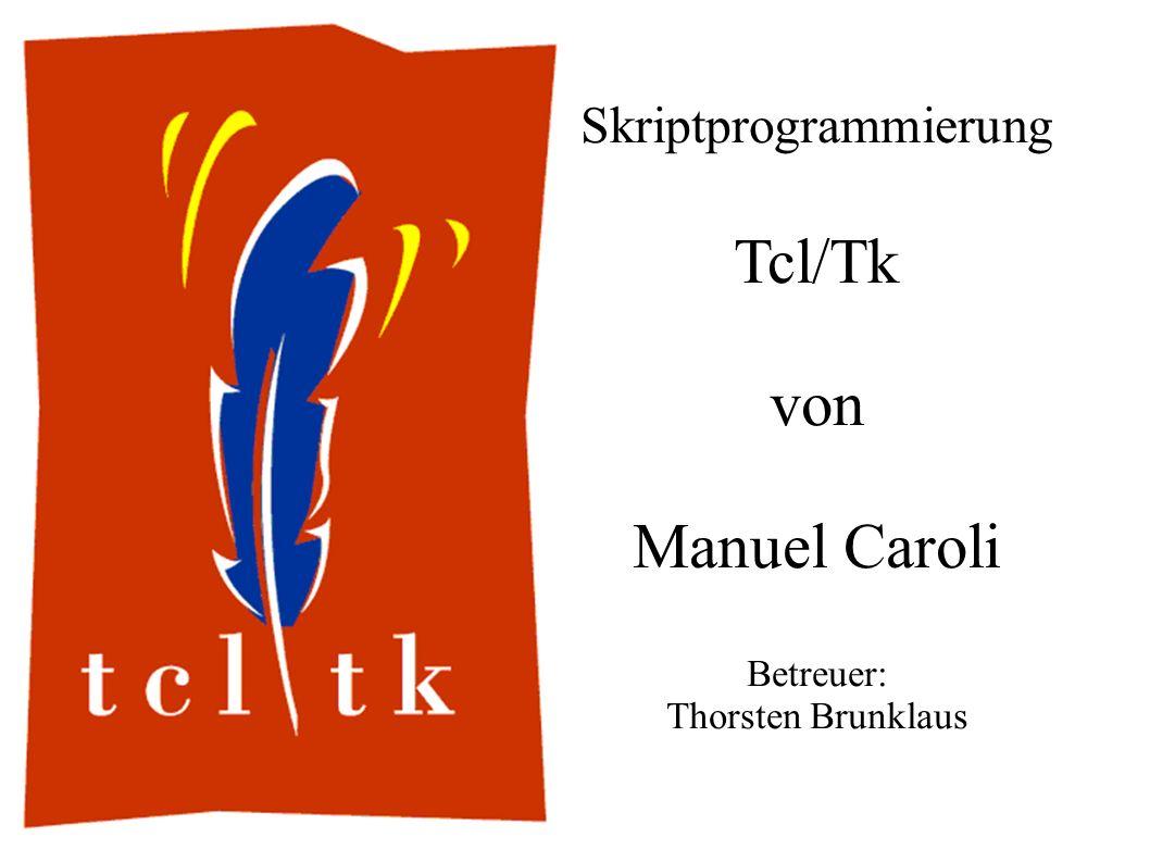 Skriptprogrammierung Tcl/Tk von Manuel Caroli Betreuer: Thorsten Brunklaus