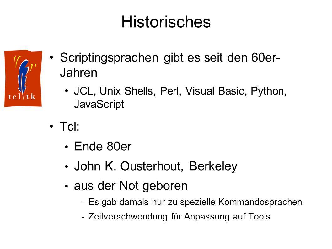 Historisches Scriptingsprachen gibt es seit den 60er- Jahren JCL, Unix Shells, Perl, Visual Basic, Python, JavaScript Tcl: Ende 80er John K. Ousterhou