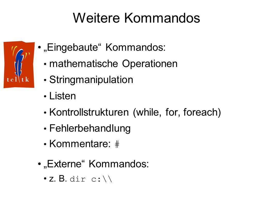 Weitere Kommandos Eingebaute Kommandos: mathematische Operationen Stringmanipulation Listen Kontrollstrukturen (while, for, foreach) Fehlerbehandlung Kommentare: # Externe Kommandos: z.
