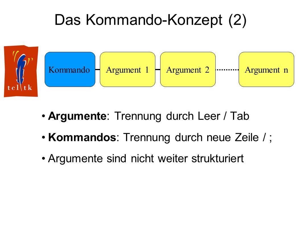 Das Kommando-Konzept (2) Argumente: Trennung durch Leer / Tab Kommandos: Trennung durch neue Zeile / ; Argumente sind nicht weiter strukturiert KommandoArgument 1Argument nArgument 2