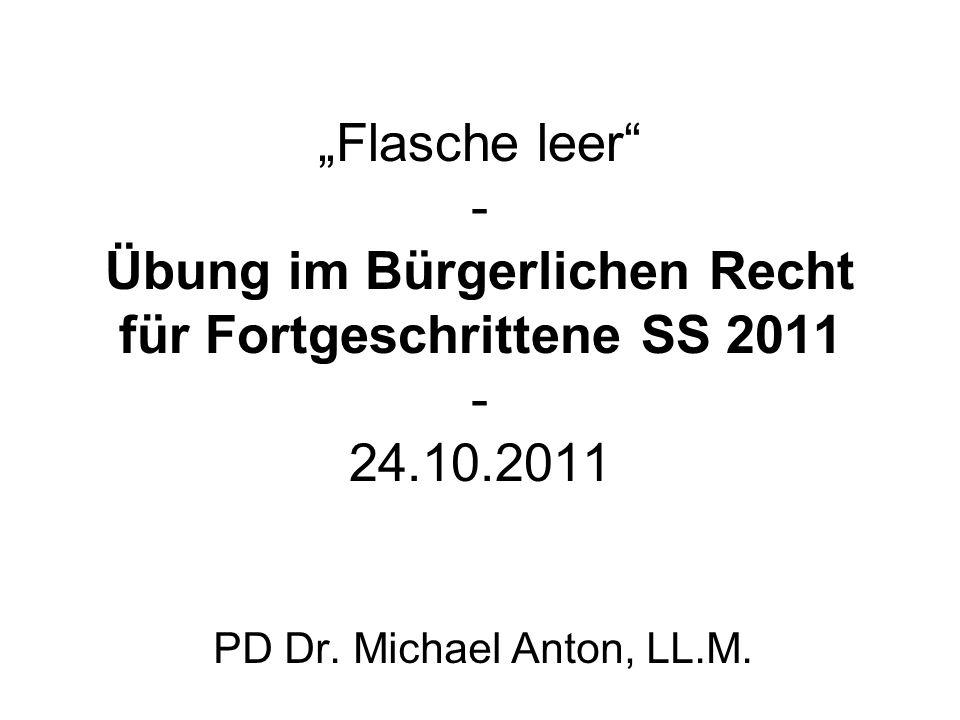 Flasche leer - Übung im Bürgerlichen Recht für Fortgeschrittene SS 2011 - 24.10.2011 PD Dr.