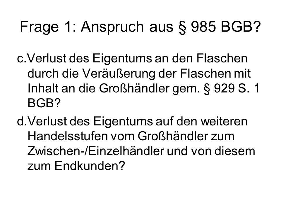 Frage 1: Anspruch aus § 985 BGB.