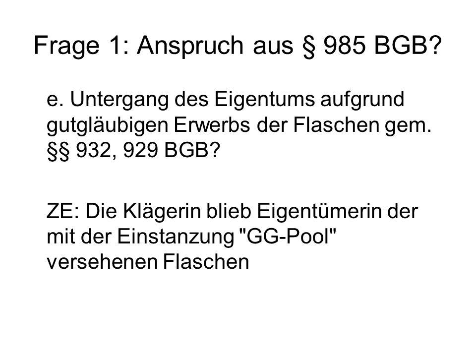 Frage 1: Anspruch aus § 985 BGB. e.