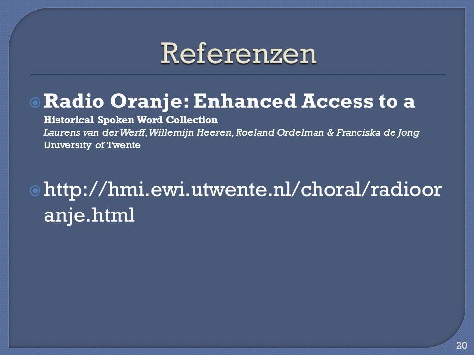 Radio Oranje: Enhanced Access to a Historical Spoken Word Collection Laurens van der Werff, Willemijn Heeren, Roeland Ordelman & Franciska de Jong University of Twente http://hmi.ewi.utwente.nl/choral/radioor anje.html 20