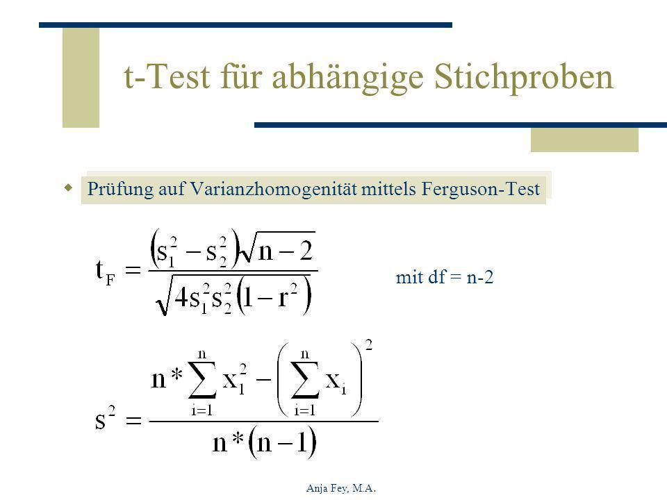 Anja Fey, M.A. t-Test für abhängige Stichproben Prüfung auf Varianzhomogenität mittels Ferguson-Test mit df = n-2