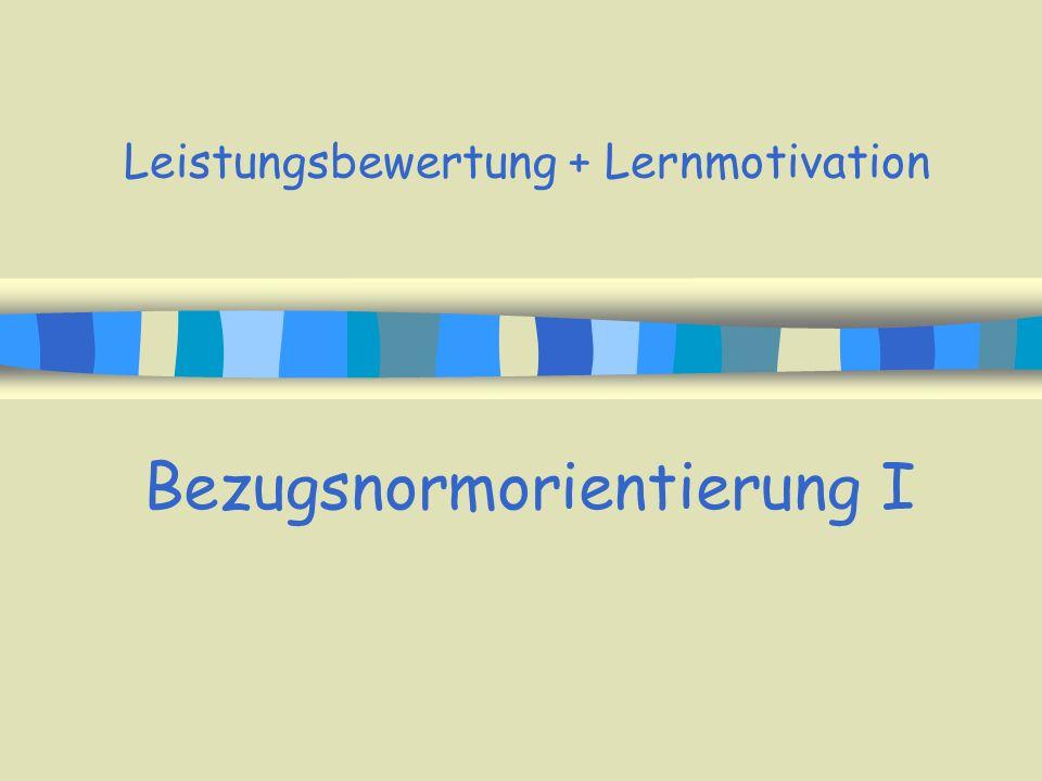 Leistungsbewertung + Lernmotivation Bezugsnormorientierung I