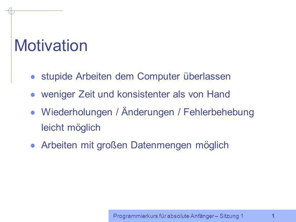 Programmierkurs für absolute Anfänger http://www.coli.uni-saarland.de/~cabr/teaching.php Perl, Praat & bash Caren Brinckmann Sommersemester 2005