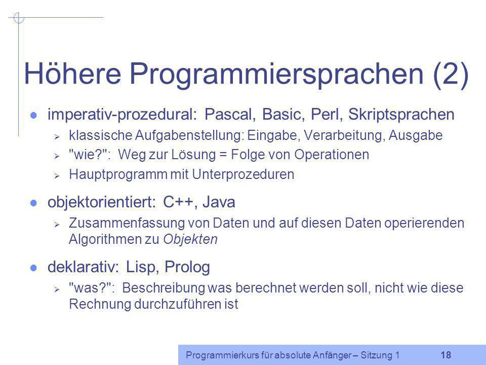 Programmierkurs für absolute Anfänger – Sitzung 1 17 Höhere Programmiersprachen (1) erlauben strukturierte Beschreibung von Algorithmen der