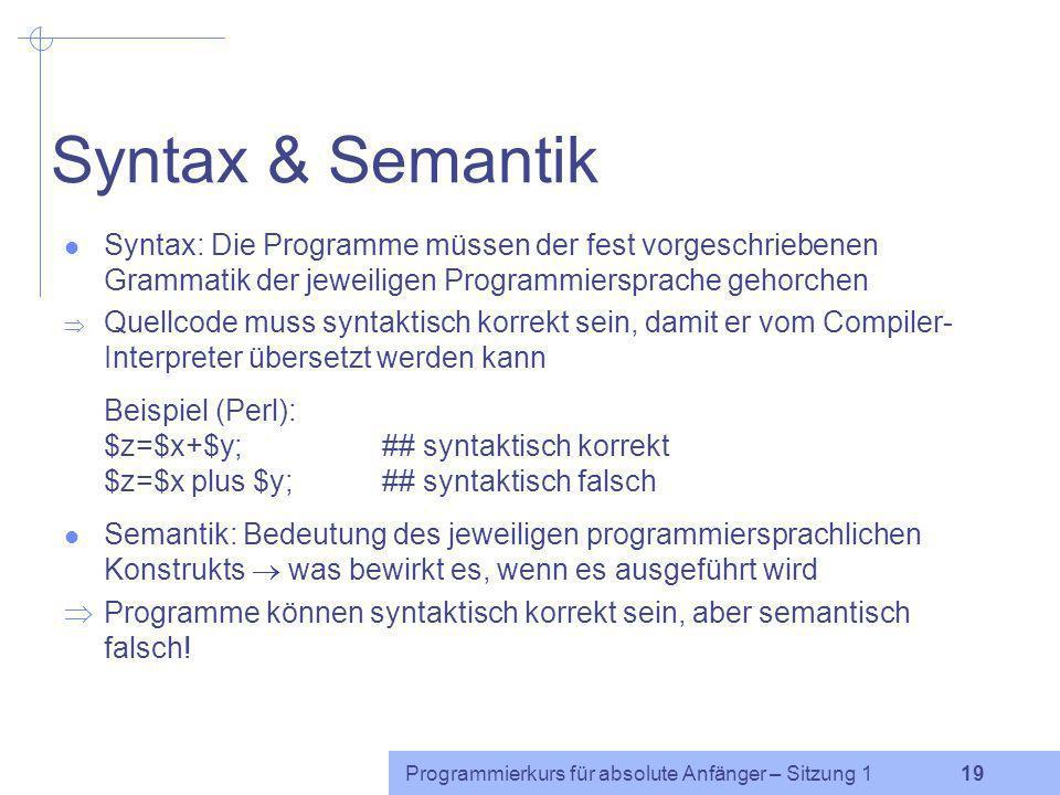 Programmierkurs für absolute Anfänger – Sitzung 1 18 Höhere Programmiersprachen (2) imperativ-prozedural: Pascal, Basic, Perl, Skriptsprachen klassisc