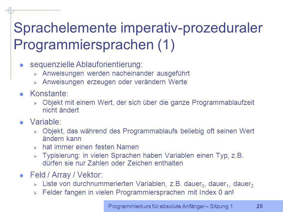 Programmierkurs für absolute Anfänger – Sitzung 1 19 Syntax & Semantik Syntax: Die Programme müssen der fest vorgeschriebenen Grammatik der jeweiligen
