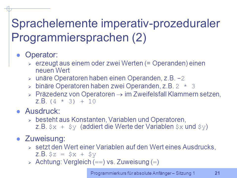 Programmierkurs für absolute Anfänger – Sitzung 1 20 Sprachelemente imperativ-prozeduraler Programmiersprachen (1) sequenzielle Ablauforientierung: An