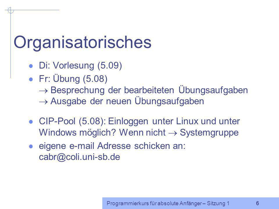 Programmierkurs für absolute Anfänger – Sitzung 1 5 Vorstellungsrunde Name und Studienfächer? Vorwissen: Programmiererfahrung? Windows/Unix-Kenntnisse