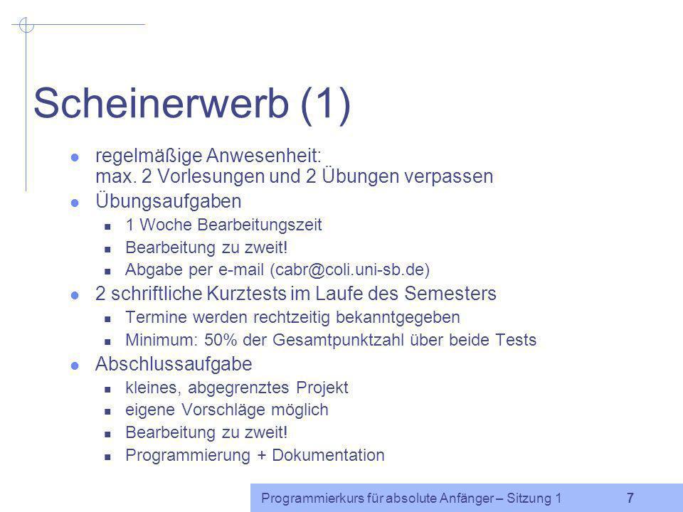 Programmierkurs für absolute Anfänger – Sitzung 1 6 Organisatorisches Di: Vorlesung (5.09) Fr: Übung (5.08) Besprechung der bearbeiteten Übungsaufgabe
