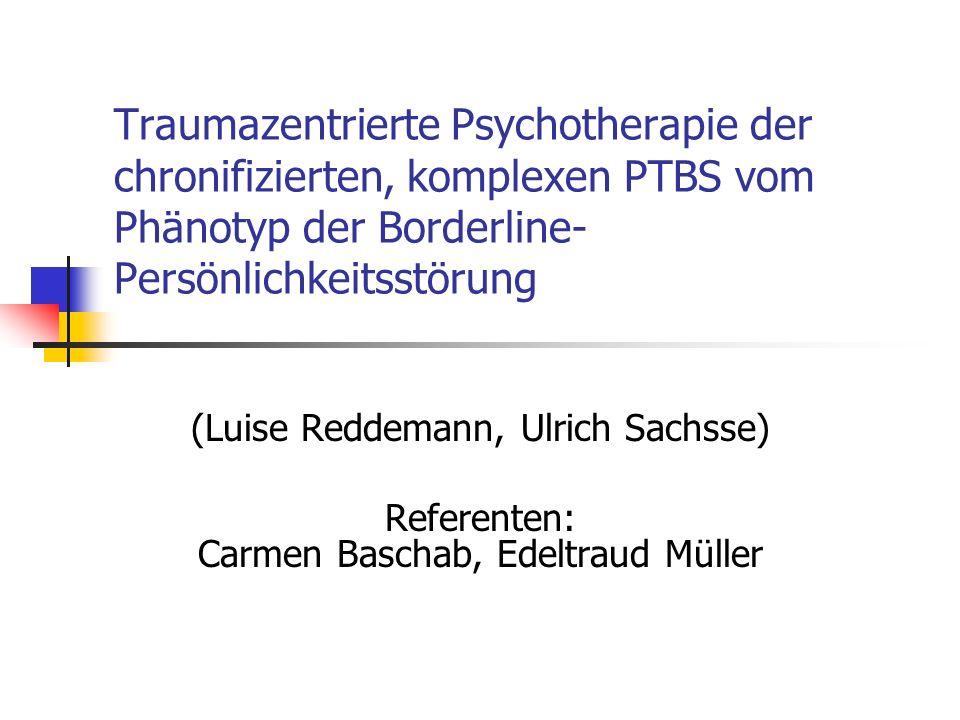 Traumazentrierte Psychotherapie der chronifizierten, komplexen PTBS vom Phänotyp der Borderline- Persönlichkeitsstörung (Luise Reddemann, Ulrich Sachs