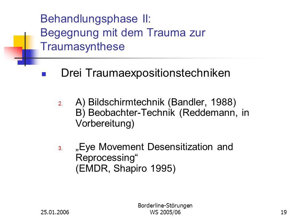 25.01.2006 Borderline-Störungen WS 2005/0619 Behandlungsphase II: Begegnung mit dem Trauma zur Traumasynthese Drei Traumaexpositionstechniken 2. A) Bi