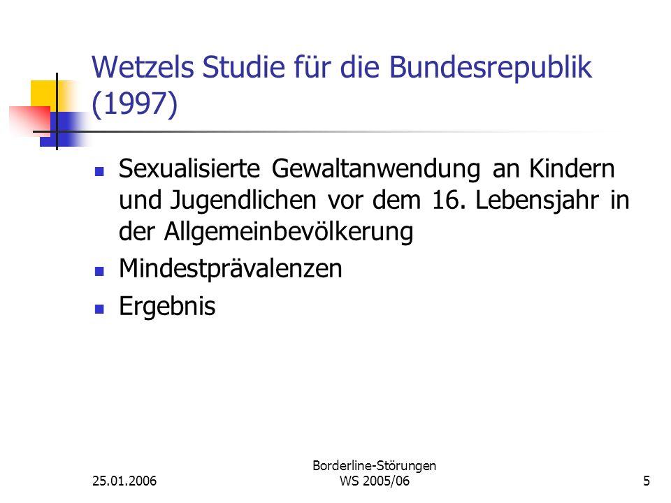 25.01.2006 Borderline-Störungen WS 2005/065 Wetzels Studie für die Bundesrepublik (1997) Sexualisierte Gewaltanwendung an Kindern und Jugendlichen vor