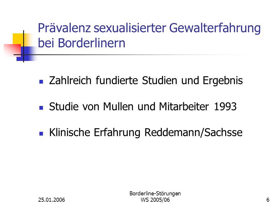 25.01.2006 Borderline-Störungen WS 2005/066 Prävalenz sexualisierter Gewalterfahrung bei Borderlinern Zahlreich fundierte Studien und Ergebnis Studie