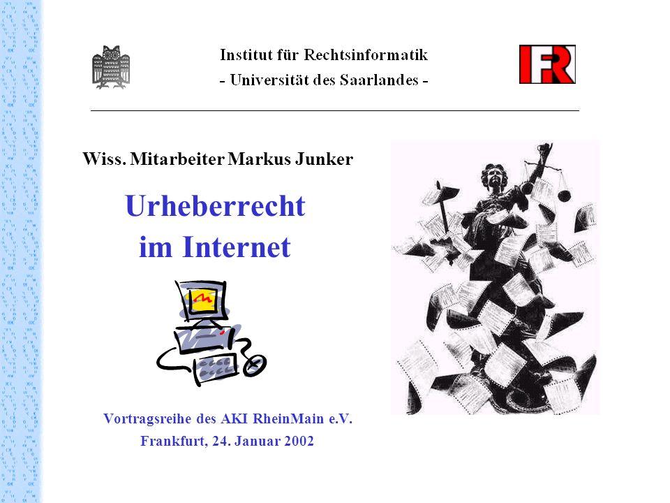 Wiss. Mitarbeiter Markus Junker Urheberrecht im Internet Vortragsreihe des AKI RheinMain e.V. Frankfurt, 24. Januar 2002