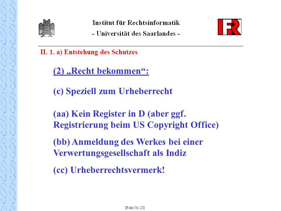 II. 1. a) Entstehung des Schutzes [Folie Nr. 23] (2) Recht bekommen: (c) Speziell zum Urheberrecht (aa) Kein Register in D (aber ggf. Registrierung be