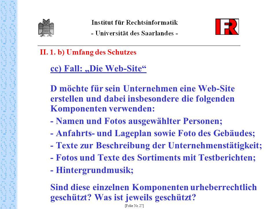 II. 1. b) Umfang des Schutzes cc) Fall: Die Web-Site D möchte für sein Unternehmen eine Web-Site erstellen und dabei insbesondere die folgenden Kompon