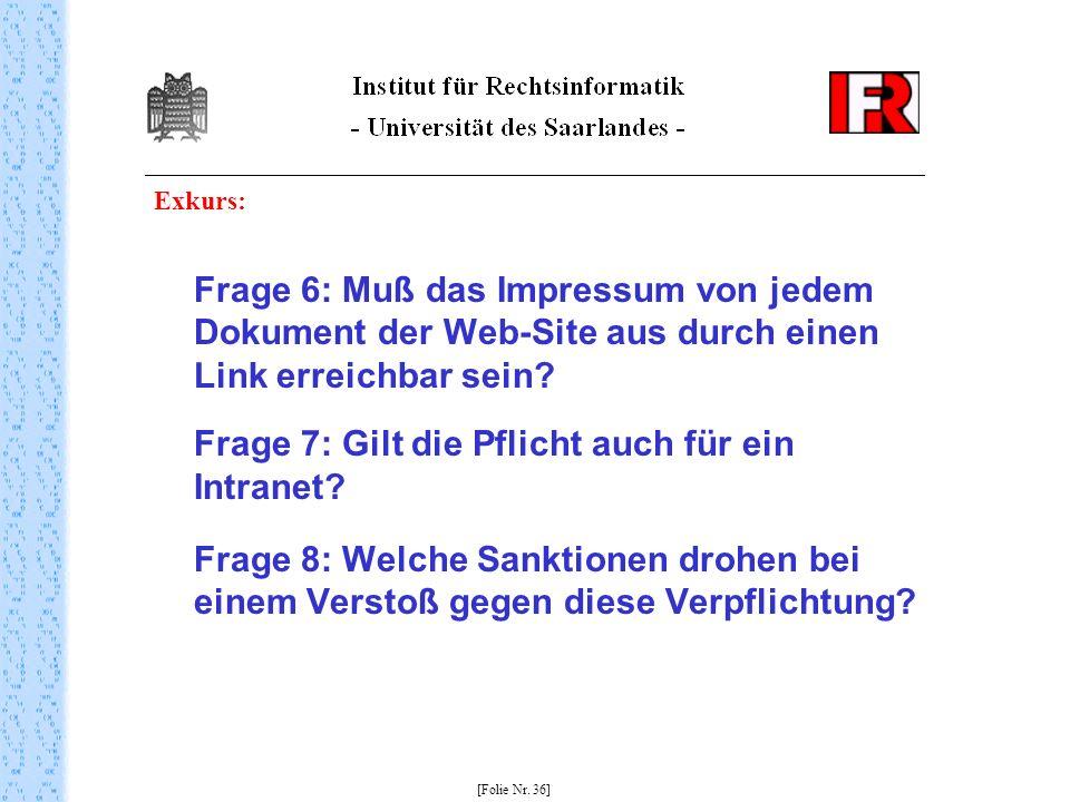 Exkurs: Frage 6: Muß das Impressum von jedem Dokument der Web-Site aus durch einen Link erreichbar sein? Frage 7: Gilt die Pflicht auch für ein Intran