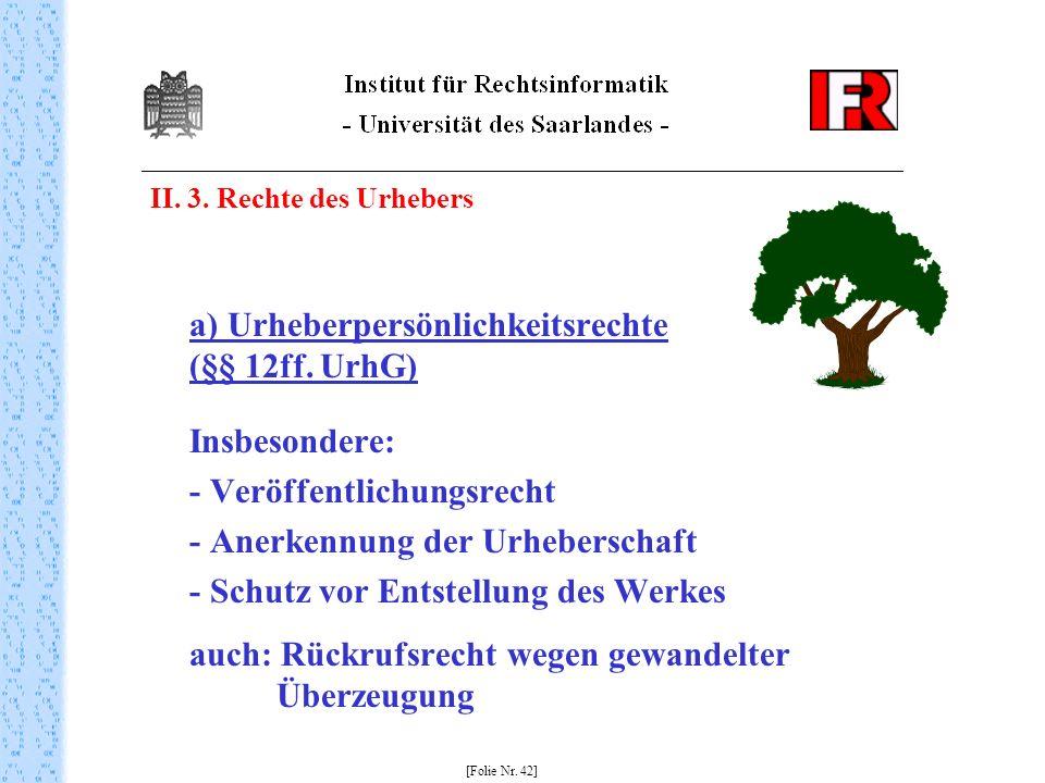 II. 3. Rechte des Urhebers a) Urheberpersönlichkeitsrechte (§§ 12ff. UrhG) Insbesondere: - Veröffentlichungsrecht - Anerkennung der Urheberschaft - Sc