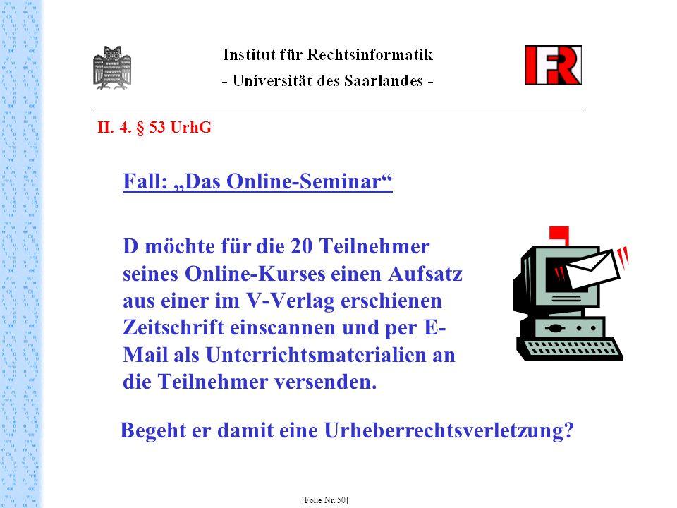 II. 4. § 53 UrhG Fall: Das Online-Seminar D möchte für die 20 Teilnehmer seines Online-Kurses einen Aufsatz aus einer im V-Verlag erschienen Zeitschri