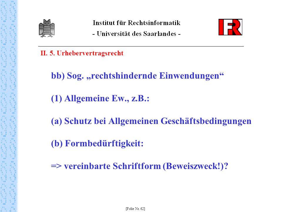 II. 5. Urhebervertragsrecht bb) Sog. rechtshindernde Einwendungen (1) Allgemeine Ew., z.B.: (a) Schutz bei Allgemeinen Geschäftsbedingungen (b) Formbe