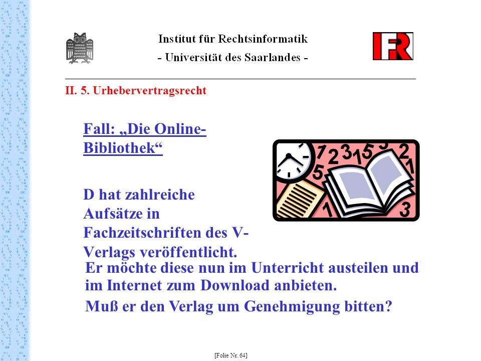 II. 5. Urhebervertragsrecht Fall: Die Online- Bibliothek D hat zahlreiche Aufsätze in Fachzeitschriften des V- Verlags veröffentlicht. [Folie Nr. 64]