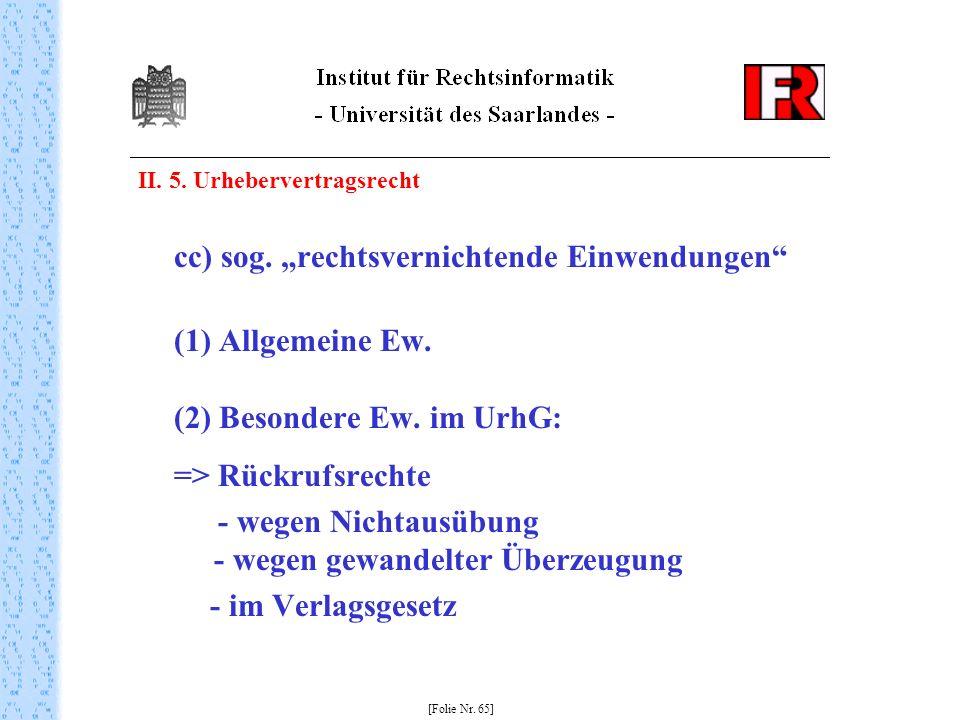 II. 5. Urhebervertragsrecht cc) sog. rechtsvernichtende Einwendungen (1) Allgemeine Ew. (2) Besondere Ew. im UrhG: => Rückrufsrechte - wegen Nichtausü
