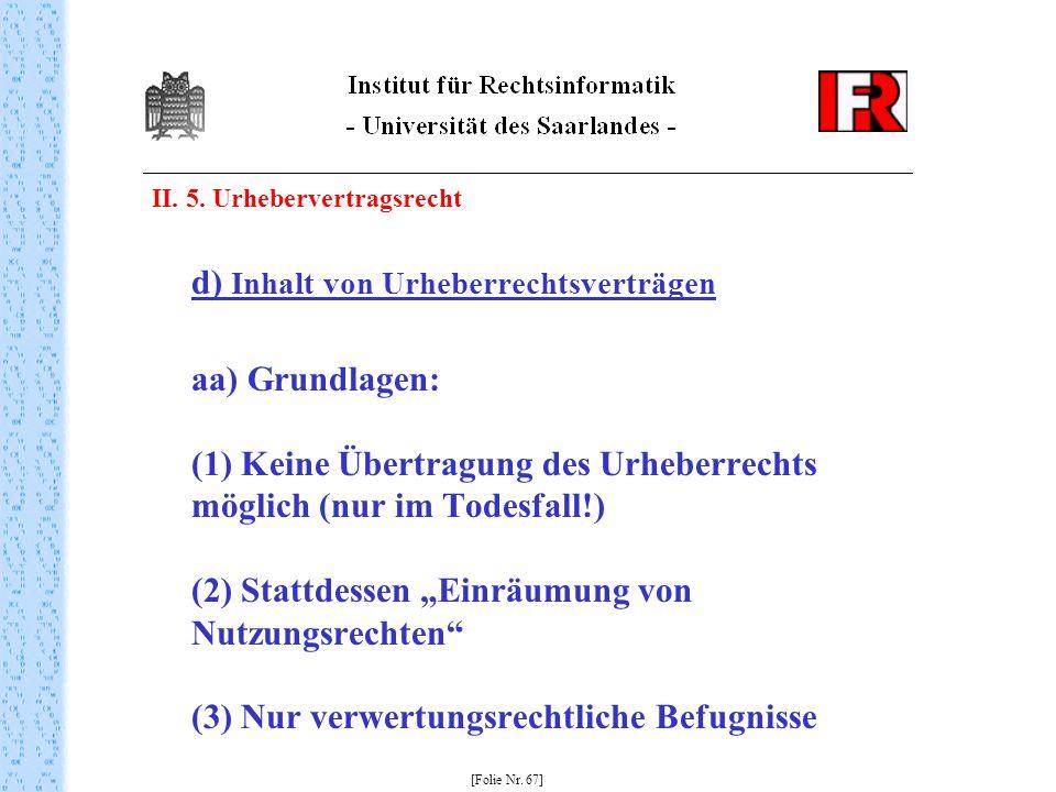 II. 5. Urhebervertragsrecht d) Inhalt von Urheberrechtsverträgen aa) Grundlagen: (1) Keine Übertragung des Urheberrechts möglich (nur im Todesfall!) (