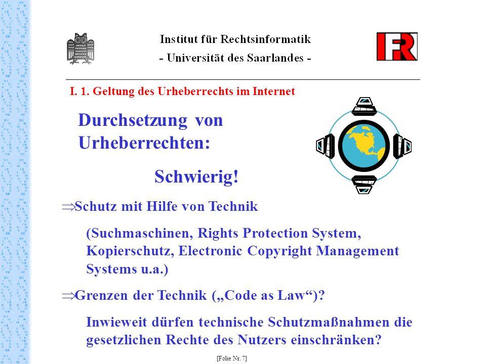 I. 1. Geltung des Urheberrechts im Internet [Folie Nr. 7] Durchsetzung von Urheberrechten: Schwierig! Schutz mit Hilfe von Technik (Suchmaschinen, Rig