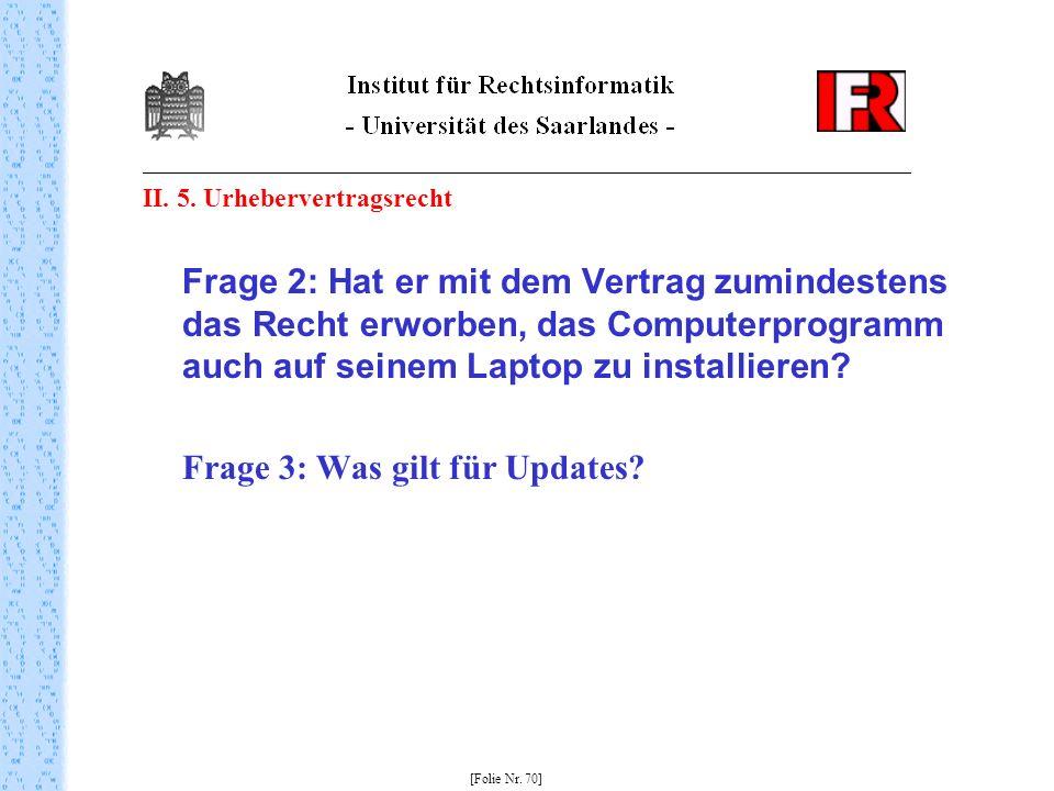 II. 5. Urhebervertragsrecht Frage 2: Hat er mit dem Vertrag zumindestens das Recht erworben, das Computerprogramm auch auf seinem Laptop zu installier