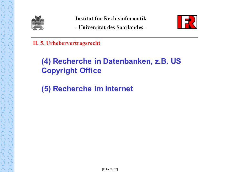 II. 5. Urhebervertragsrecht (4) Recherche in Datenbanken, z.B. US Copyright Office (5) Recherche im Internet [Folie Nr. 72]