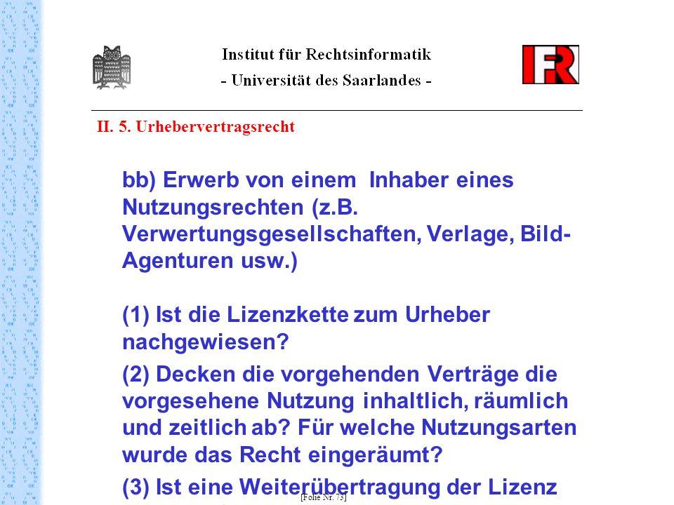 II. 5. Urhebervertragsrecht bb) Erwerb von einem Inhaber eines Nutzungsrechten (z.B. Verwertungsgesellschaften, Verlage, Bild- Agenturen usw.) (1) Ist