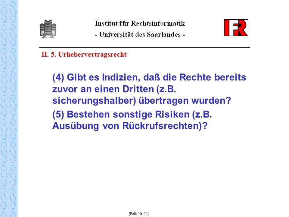 II. 5. Urhebervertragsrecht (4) Gibt es Indizien, daß die Rechte bereits zuvor an einen Dritten (z.B. sicherungshalber) übertragen wurden? (5) Bestehe