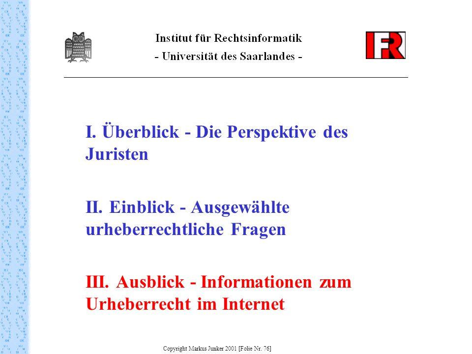 I. Überblick - Die Perspektive des Juristen II. Einblick - Ausgewählte urheberrechtliche Fragen III. Ausblick - Informationen zum Urheberrecht im Inte