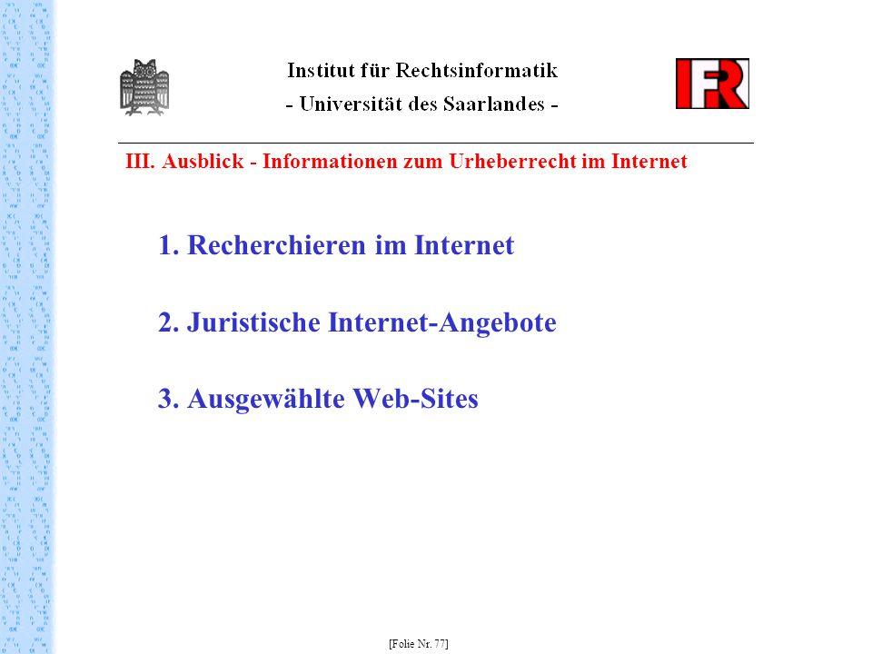 III. Ausblick - Informationen zum Urheberrecht im Internet 1. Recherchieren im Internet 2. Juristische Internet-Angebote 3. Ausgewählte Web-Sites [Fol