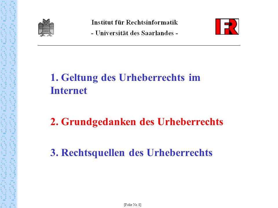 1. Geltung des Urheberrechts im Internet 2. Grundgedanken des Urheberrechts 3. Rechtsquellen des Urheberrechts [Folie Nr. 8]