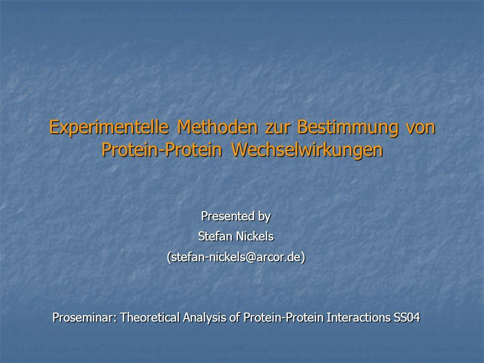 Experimentelle Methoden zur Bestimmung von Protein-Protein Wechselwirkungen Presented by Stefan Nickels (stefan-nickels@arcor.de) Proseminar: Theoreti
