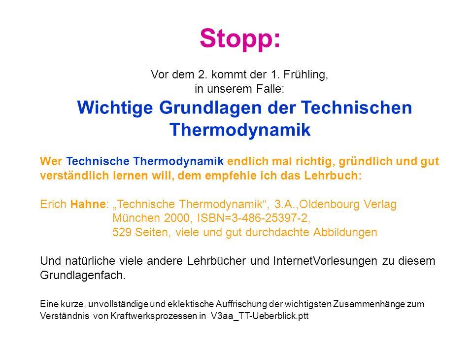 Stopp: Vor dem 2. kommt der 1. Frühling, in unserem Falle: Wichtige Grundlagen der Technischen Thermodynamik Wer Technische Thermodynamik endlich mal