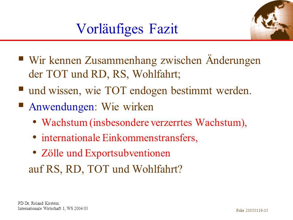 PD Dr. Roland Kirstein: Internationale Wirtschaft 1, WS 2004/05 Folie 20050119-15 Vorläufiges Fazit Wir kennen Zusammenhang zwischen Änderungen der TO