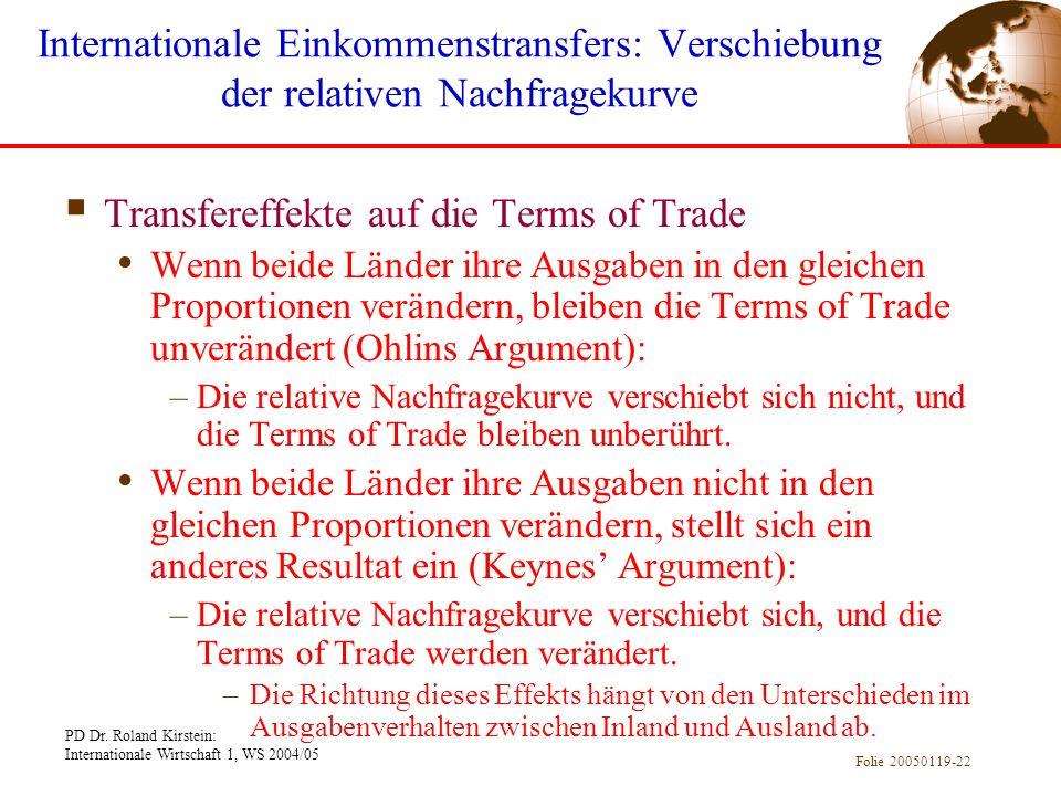 PD Dr. Roland Kirstein: Internationale Wirtschaft 1, WS 2004/05 Folie 20050119-22 Transfereffekte auf die Terms of Trade Wenn beide Länder ihre Ausgab
