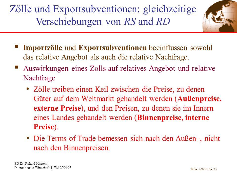 PD Dr. Roland Kirstein: Internationale Wirtschaft 1, WS 2004/05 Folie 20050119-25 Importzölle und Exportsubventionen beeinflussen sowohl das relative